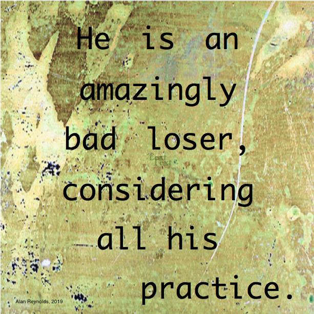 Amazingly Bad Loser